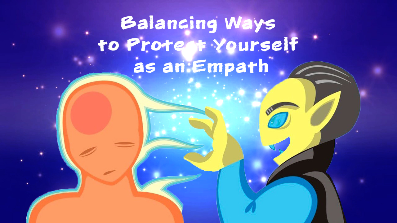 Balancing Ways to Protect Yourself as an Empath